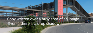 Copy written over a busy area of an image - even if there is a drop shadow